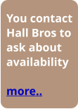You contact Hall Bros to ask about availability  more..