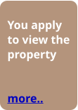 You apply to view the property   more..