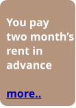 You pay two month's rent in advance  more..